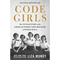 Code Girls : The Untold Story of the American Women Code Breakers of World War II