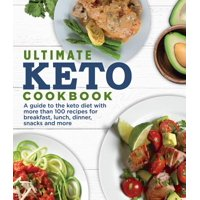 Ultimate Keto Cookbook : A Guide to the Keto Diet with More Than 100 Recipes for Breakfast, Lunch, Dinner, Snacks and More.