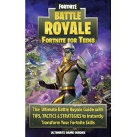 Fortnite for Teens: The Ultimate Battle Royale Guide with Tips, Tactics & Strategies to Instantly Transform Your Fortnite Skills (Paperback)