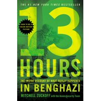 13 Hours : The Inside Account of What Really Happened In Benghazi