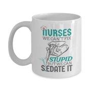 3ee18e5e6af Nurses: We Can't Fix Stupid But We Can Sedate It. Funny Ceramic