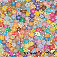 Password Logbook: Colorful Flower, Personal Internet Address Log Book, Web Site Password Organizer Journal Notebook, Record Passwords, Password Keeper, Online Organizer, Tracking & Protect Usernames,