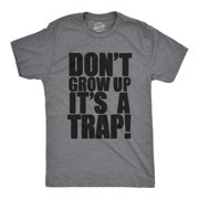 218af3a8b Crazy Dog TShirts - Mens Dont Grow Up Its a Trap Tshirt Funny Adulting  Humor Graphic