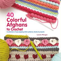 Knit & Crochet: 40 Colorful Afghans to Crochet: A Collection of Eye-Popping Stitch Patterns, Blocks & Projects (Paperback)