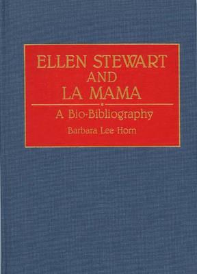 Ellen Stewart and La Mama: A Bio-Bibliography (Bio-Bibliographies in the Performing Arts)