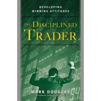 The Disciplined Trader : Developing Winning Attitudes