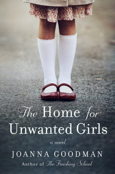 The Home for Unwanted Girls : The Heart-Wrenching, Gripping Story of a Mother-Daughter Bond That Could Not Be Broken - Inspired by True (April Wine This Could Be The Right One)