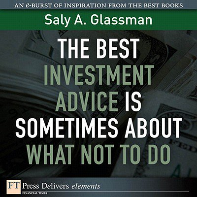 The Best Investment Advice Is Sometimes About What Not to Do -