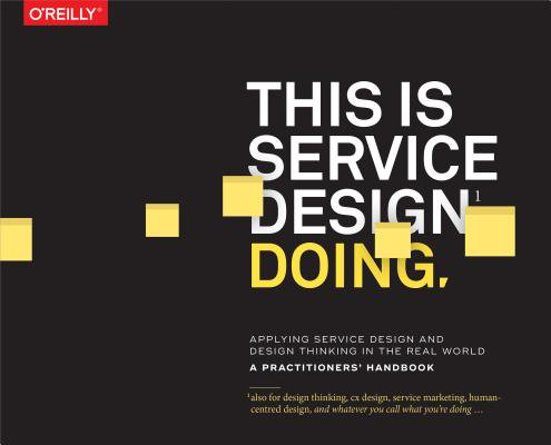 This Is Service Design Doing : Applying Service Design Thinking in the Real