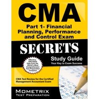 CMA Part 1 - Financial Reporting, Planning, Performance, and Control Exam Secrets Study Guide : CMA Test Review for the Certified Management Accountant Exam