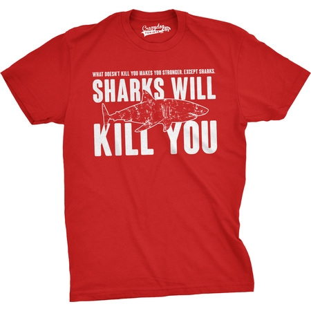 Mens Sharks Will Kill You Funny T Shirt Sarcasm Novelty Offensive Tee For Guys (Funny Penis T-shirt)
