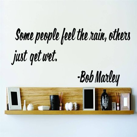 New Wall Ideas Some People Feel The Rain Others Just Get Wet. Bob Marley Famous Saying Inspirational Life Quote 8x20