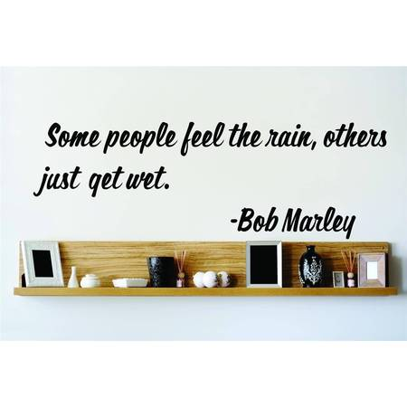 New Wall Ideas Some People Feel The Rain Others Just Get Wet. Bob Marley Famous Saying Inspirational Life Quote