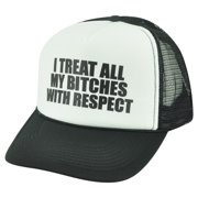 I Treat All My Bitches With Respect Humor Black Mesh Trucker Snapback Hat Cap