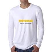 2823b38e28e907 Bodyguard - For My Little Sister - Cute Big Brother Security Men s Long  Sleeve T-