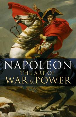 Napoleon: The Art of War & Power : Slip-Cased