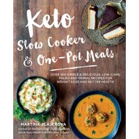 Keto Slow Cooker & One-Pot Meals : Over 100 Simple & Delicious Low-Carb, Paleo and Primal Recipes for Weight Loss and Better Health