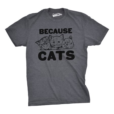 Mens Because Cats Funny Crazy Cat Person Animal Lover T shirt - Crazy Animal