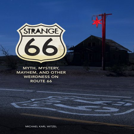 Strange 66 : Myth, Mystery, Mayhem, and Other Weirdness on Route