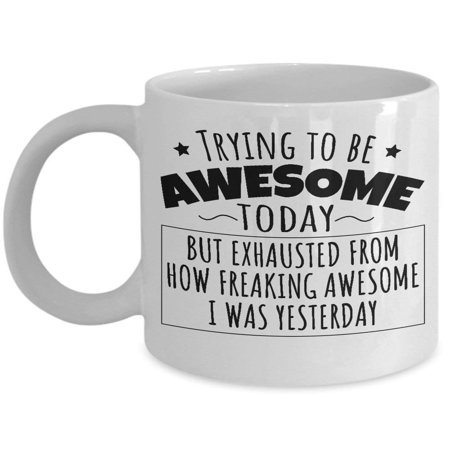 - Freaking Awesome Yesterday Humorous Coffee & Tea Gift Mug, Funny Office Gifts and Products for Men & Women, Best Birthday Gag Presents for Best Friend, Boyfriend, Girlfriend, Mom, Dad, Him or Her