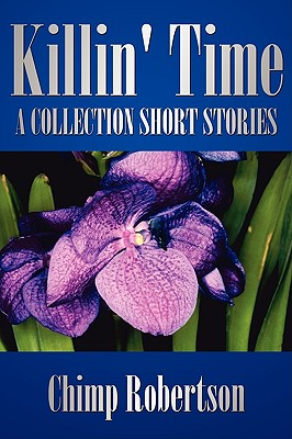 Killin Time : A COLLECTION SHORT STORIES