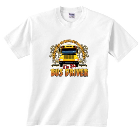 Transporting the World's Most Precious Cargo I'm the School Bus Driver T-Shirt ()