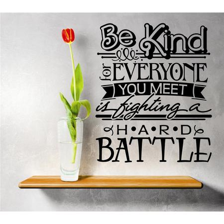 Custom Wall Decal Vinyl Sticker : Be Kind To Everyone You Meets Is Fighting A Hard Battle Quote Mural 16x16