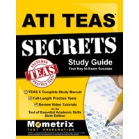 Ati Teas Secrets Study Guide : Teas 6 Complete Study Manual, Full-Length Practice Tests, Review Video Tutorials for the Test of Essential Academic Skills, Sixth Edition
