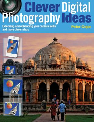 Clever Digital Photography Ideas - Extending and enhancing your camera skills and more clever ideas