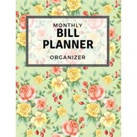 Monthly Bill Planner Organizer: With Calendar 2018-2019 Weekly Planner, Bill Planning, Financial Planning Journal Expense Tracker Bill Organizer Notebook Business Money Personal Finance Workbook Size