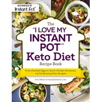 """The """"I Love My Instant Pot®"""" Keto Diet Recipe Book : From Poached Eggs to Quick Chicken Parmesan, 175 Fat-Burning Keto Recipes"""