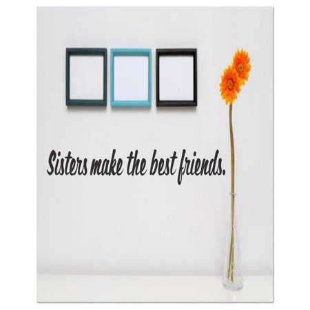 Custom Wall Decal Vinyl Sticker : Sisters Make The Best Friends Quote Home Living Room Bedroom Decor - (Best Friends Wall)