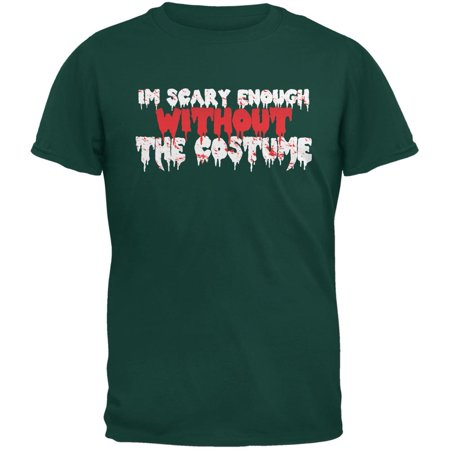 Halloween I'm Scary Enough Without The Costume Forest Green Adult T-Shirt - Non Scary Halloween Costume Ideas