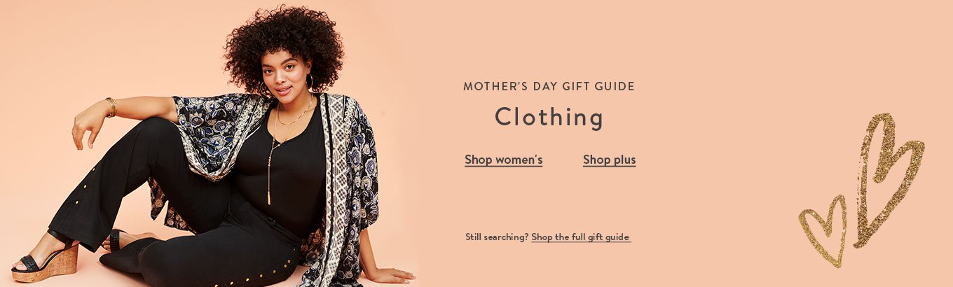 Mother's Day gift guide: Clothing. Shop women's. Shop plus. Still searching? Shop the full gift guide.