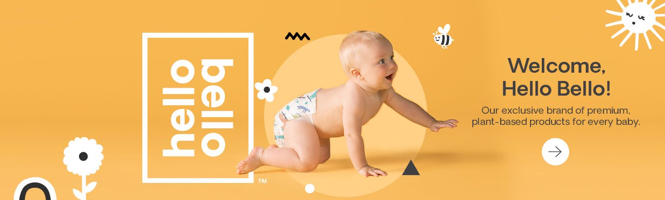Welcome, Hello Bello! Our exclusive brand of premium, plant-based products for every baby.
