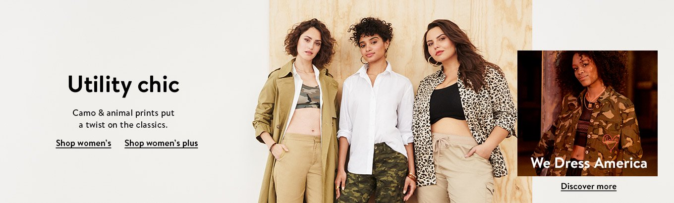 Utility chic. Camo and animal prints put a twist on the classics. Shop women's. Shop women's plus. We Dress America. Discover more.