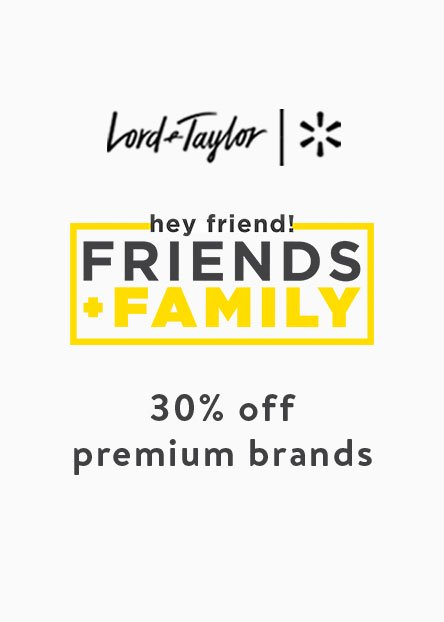 3e013ac4185 Lord and Taylor plus Walmart. Hey friend! Friends and family. 30 percent off