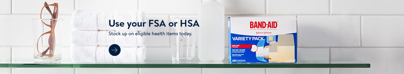 Use your FSA or HSA. Stock up on eligible health items today.