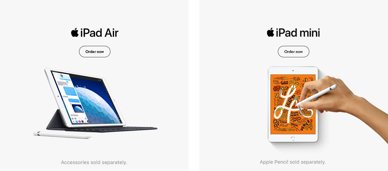 iPad Air and iPad mini. Order them both now. Accessories sold separately. Apple Pencil sold separately.