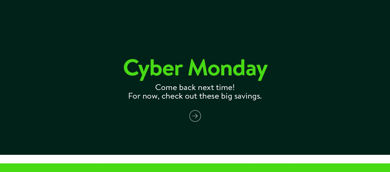 Cyber Monday is off-line. Come back next time! For now, check out these big savings.