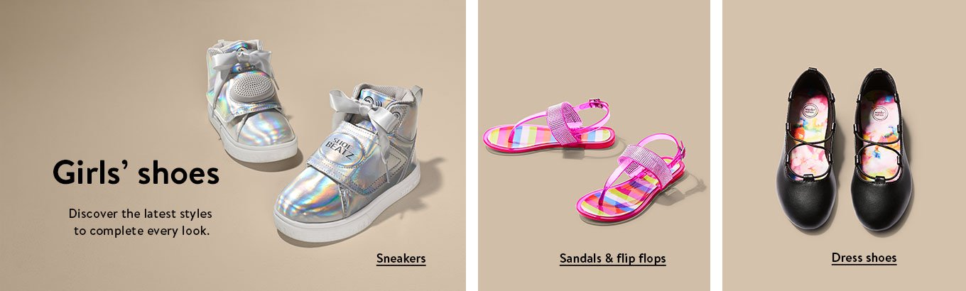 Girls' shoes. Discover the latest styles to complete every look. Sneakers. Sandals and flip flops. Dress shoes.