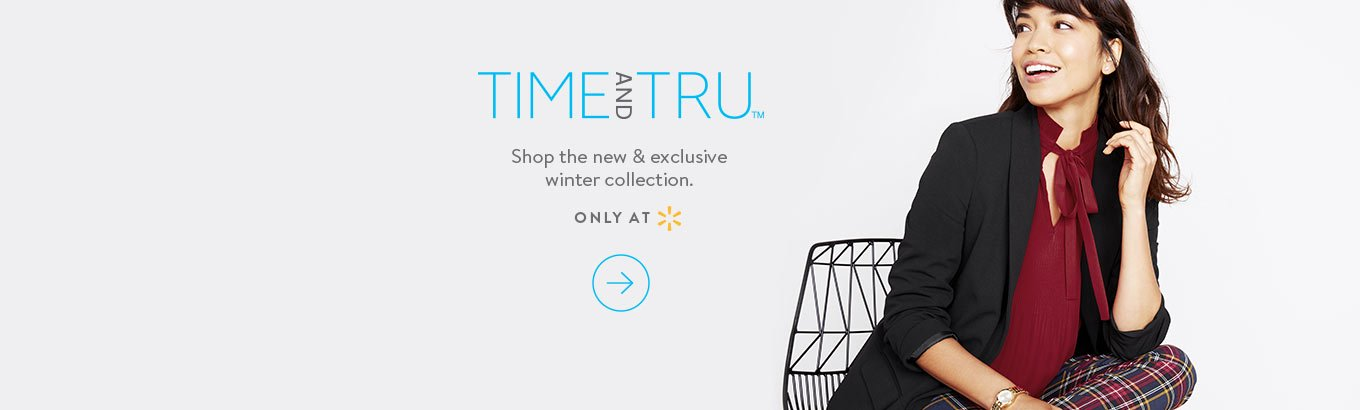 Time and Tru Shop the new & exclusive winter collection. Only at Walmart