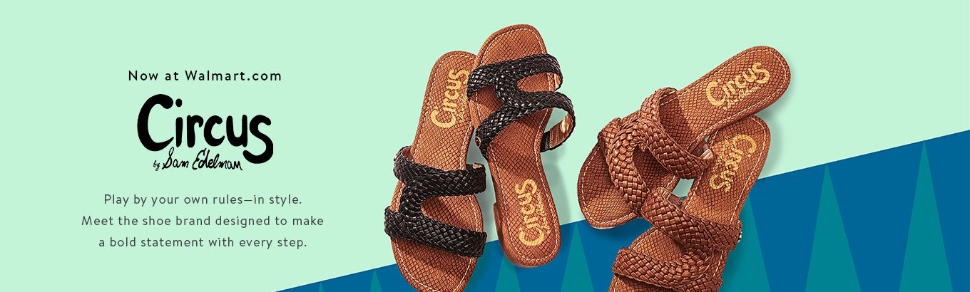 Now at Walmart.com. Circus by Sam Edelman. Play by your own rules—in style. Meet the shoe brand designed to make a bold statement with every step.