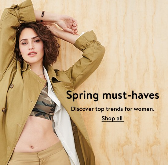 Spring must-haves. Discover top trends for women. Shop all.