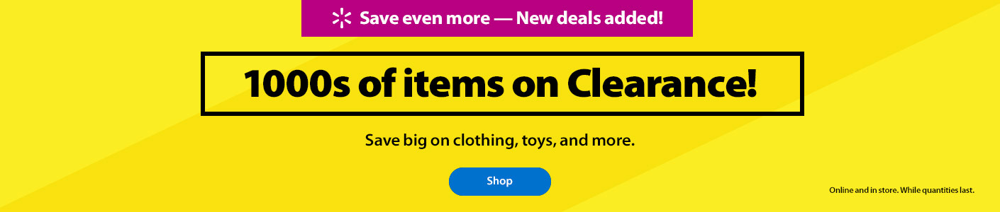 Save even more - New deals added! - 1000's of items on Clearance! - Save big on clothing, toys and more. - Shop